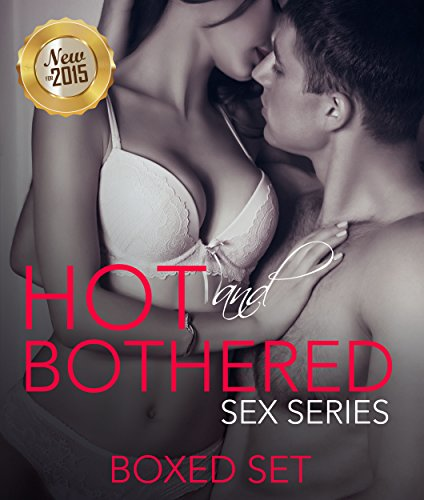 Hot And Bothered Sex Series: 3 Books In 1 Boxed Set - 2015 Erotica Romance Taboo Edition (Naughty, Dirty XXX Erotic Short Stories)
