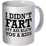 I didn't fart my ass blew you a kiss 11OZ Coffee Mug