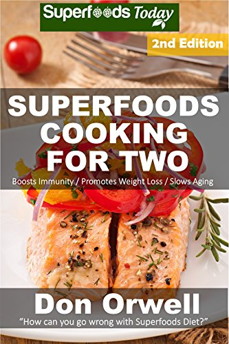 Superfoods Cooking For Two: Over 170 Quick & Easy Gluten Free Low Cholesterol Low Fat Whole Foods Recipes (Natural Weight Loss Transformation Book 49) by Don Orwell