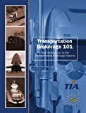 Transportation Brokerage 101 : Your Introduction to the Transportation Brokerage Industry, Transportation Intermediaries Association Foundation Staff, 0757560024