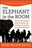 img - for Elephant in the Room: How Relationships Make or Break the Success of Leaders and Organizations book / textbook / text book