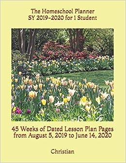 Uml Spring 2020 Calendar The Homeschool Planner SY 2019 2020 for 1 Student: 45 Weeks of