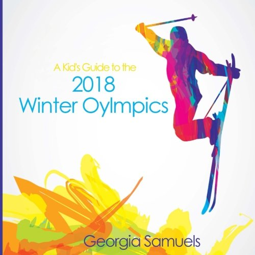 Kid's Guide to the 2018 Winter Olympics by CreateSpace Independent Publishing Platform