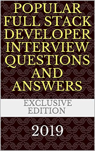 Popular Full Stack Developer Interview Questions and Answers: 2019 (Interview Questions For Web Developer With Answers)