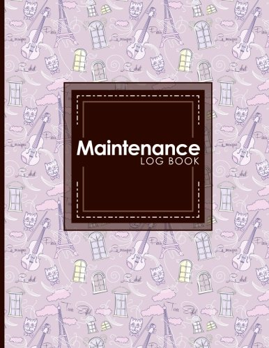 Download Maintenance Log Book: Repairs And Maintenance Record Book for Home, Office, Construction and Other Equipments, Cute Paris & Music Cover (Maintenance Log Books) (Volume 32) PDF