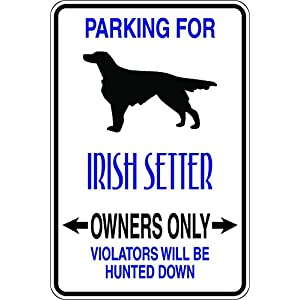 Slap-Art Parking for Irish Setter Owners only Violators Will be Hunted Down 8x12 Funny Novelty Metal Aluminum Sign 1