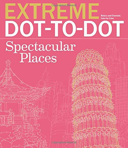 Extreme Dot-to-Dot Spectacular Places: Relax and Unwind, One Splash of Color at a Time (Extreme ()