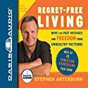 Regret-Free Living: Hope for Past Mistakes and Freedom from Unhealthy Patterns Audiobook by Stephen Arterburn, John Shore Narrated by Stephen Arterburn