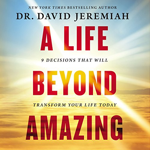 A Life Beyond Amazing: 9 Decisions That Will Transform Your Life Today Audiobook [Free Download by Trial] thumbnail