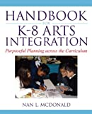 img - for Handbook for K-8 Arts Integration: Purposeful Planning Across the Curriculum book / textbook / text book