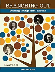 Branching Out: Genealogy for High School Students Lessons 1-15 (Volume 1)