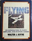 Flying, an Introduction to Flight, Airplaines, and Aviation Careers, Walter J. Boyne, 0133226441