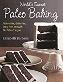 World's Easiest Paleo Baking: Beloved Treats Made Gluten-Free, Grain-Free, Dairy-Free, and with No Refined Sugars