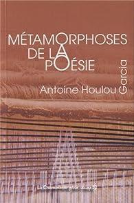 Métamorphoses de la poésie par Antoine Houlou-Garcia