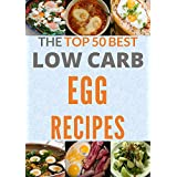 Niedrig Carb Egg Cookbook: The Top 50 Quick and Easy Low Carb Egg Recipes for Rapid Weight Loss (Cooking Recipes Book 17)