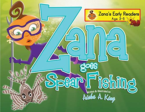 Zana Goes Spear Fishing | INVASIVE SPECIES | HELPING | AGE 3-5: Helping kids to be ECO-FRIENDLY | RESPONSIBLE | HELPFUL |CARING (The Zana Series Book 5)
