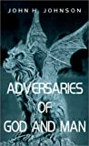 Adversaries of God and Man, John H. Johnson, 1587215861