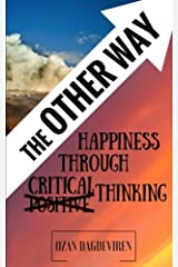 The Other Way: Happiness Through Critical Thinking Paperback