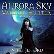True North: Aurora Sky: Vampire Hunter, Volume 6 | Nikki Jefford