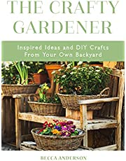 The Crafty Gardener: (Country Decorating Book, Gardener Garden, Companion Planting, and Fans of Cut Flower Garden)
