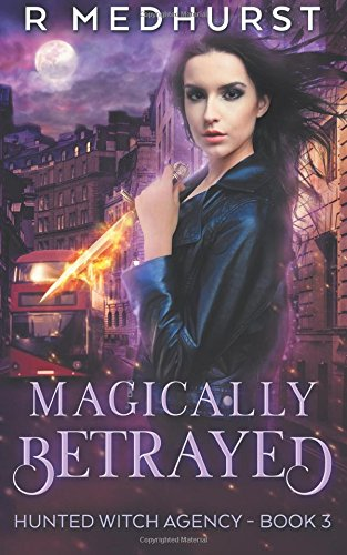 Magically Betrayed (Hunted Witch Agency) (Volume 3) [Medhurst, Rachel] (Tapa Blanda)