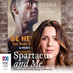 Spartacus and Me: Life, Love and Everything In Between | Vashti Whitfield,Sue Smethurst