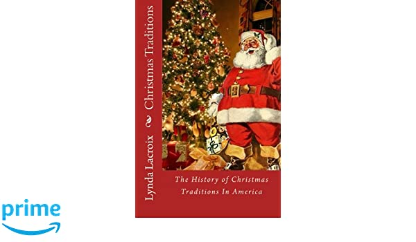 Christmas Traditions The History Of Christmas Traditions In America