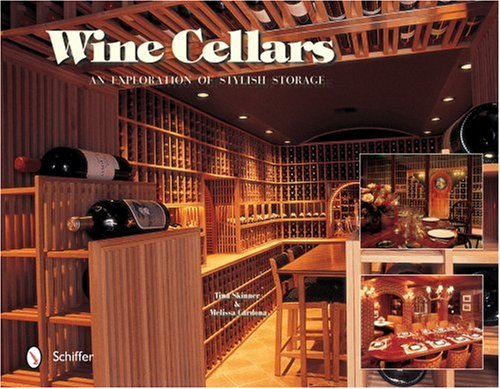 Wine Cellars: An Exploration of Stylish Storage by Tina Skinner, Melissa Cardona