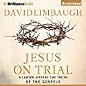 Jesus on Trial: A Lawyer Affirms the Truth of the Gospel Audiobook by David Limbaugh Narrated by Walter Dixon