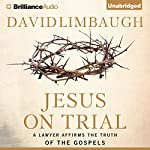 Jesus on Trial: A Lawyer Affirms the Truth of the Gospel | David Limbaugh