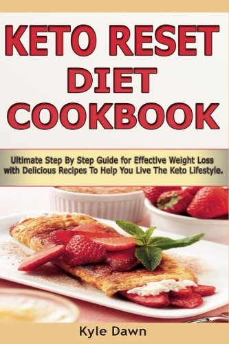Keto Reset Diet Cookbook  Ultimate Step By Step Guide For Effective Weight Loss With Delicious Recipes To Help You Live The Keto Lifestyle