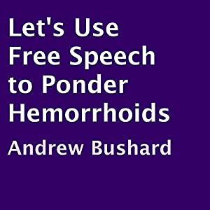 Let's Use Free Speech to Ponder Hemorrhoids Audiobook