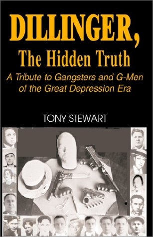 DILLINGER, The Hidden Truth: A Tribute to Gangsters and G-Men of the Great Depression Era