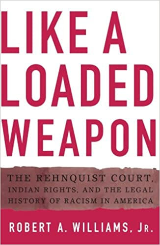 Like a Loaded Weapon: The Rehnquist Court, Indian Rights, and the ...