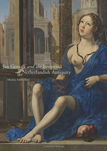 Jan Gossart and the Invention of Netherlandish Antiquity