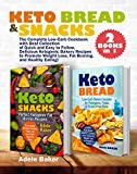Keto Bread and Snacks: The Complete Low-Carb Cookbook with Best Collection of Quick and Easy to Follow, Delicious Ketogenic Bakery Recipes to Promote Weight … Burning, and Healthy Eating! (2 BOOKS in 1)