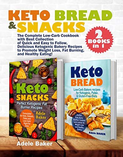 Keto Bread and Snacks: The Complete Low-Carb Cookbook with Best Collection of Quick and Easy to Follow, Delicious Ketogenic Bakery Recipes to Promote Weight ... Burning, and Healthy Eating! (2 BOOKS in 1) by [Baker, Adele]