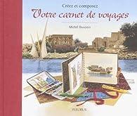 Créez et Composez votre carnet de voyages par Michel Duvoisin