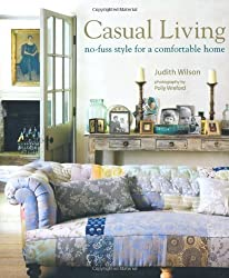 Casual Living: No-Fuss Style for a Comfortable Home [ CASUAL LIVING: NO-FUSS STYLE FOR A COMFORTABLE HOME ] by Wilson, Judith (Author) Oct-01-2010 [ Hardcover ]
