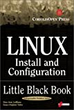 Linux Install and Configuration Little Black Book: The Must-Have Troubleshooting Guide to Installing and Configuring Linux