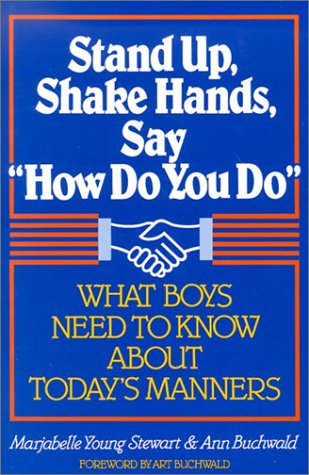 Stand Up, Shake Hands, and Say 34;How Do You Do34;: What Boys Need to Know about Today's Manners pdf