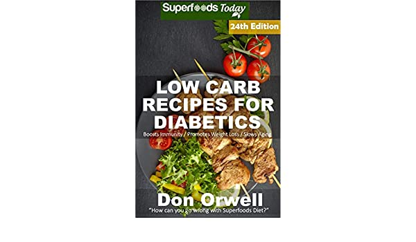 Low Carb Recipes For Diabetics: Over 320 Low Carb Diabetic Recipes with Quick and Easy Cooking Recipes full of Antioxidants and Phytochemicals (Low Carb ... Natural Weight Loss Transformation Book 20)