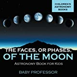 The Faces, Err Phases, of the Moon - Astronomy Book for Kids | Childrens Astronomy Books