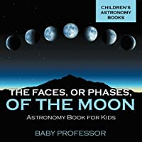 The Faces, Err Phases, of the Moon - Astronomy Book for Kids | Children's Astronomy Books