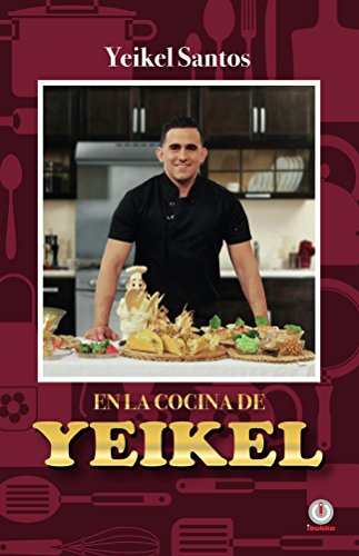 En la cocina de Yeikel (Spanish Edition) by Yeikel Santos