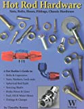 The Hot Rod Hardware Book : Nuts, Bolts, Hoses and Clamps, Remus, Tim, 1929133014