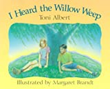 I Heard the Willow Weep, Toni Albert, 1929432011