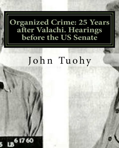 Download Organized Crime: 25 Years after Valachi. Hearings before the US Senate: Hearings before the Permanent Subcommittee on Investigations ebook