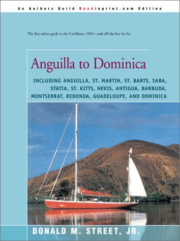Anguilla to Dominica: including Anguilla, St. Martin, St. Barts, Saba, Statia, St. Kitts, Nevis, Antigua, Barbuda, Montserrat, Redonda, Guadeloupe, ... Cruising Guide to the Eastern Caribbean) by Brand: iUniverse