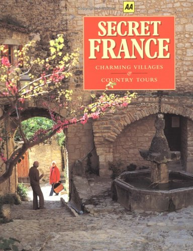 Secret France: Charming Villages & Country Tours (AA Guides)